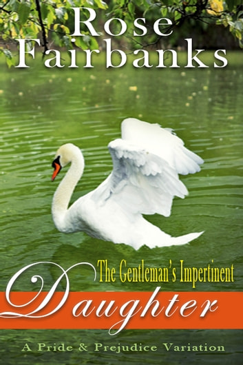 The Gentleman's Impertinent Daughter - A Pride and Prejudice Novella ebook by Rose Fairbanks