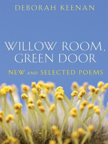 Willow Room, Green Door - New and Selected Poems ebook by Deborah Keenan