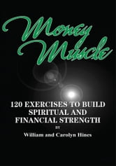 Money Muscle - 120 EXERCISES TO BUILD SPIRITUAL AND FINANCIAL STRENGTH ebook by William and Carolyn Hines