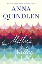 Miller's Valley - A Novel ebook by Anna Quindlen
