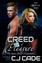 Creed of Pleasure; the Space Miner's Concubine ebook by CJ Cade