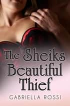 The Sheik's Beautiful Thief ebook by Gabriella Rossi