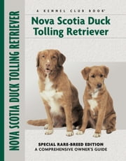 Nova Scotia Duck Tolling Retriever - Special Rare-Breed Edition : A Comprehensive Owner's Guide ebook by Nona Kilgore Bauer
