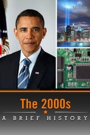 The 2000s: A Brief History ebook by Vook