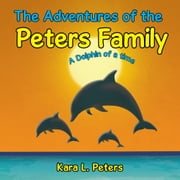 The Adventures of the Peters Family - A Dolphin of a time ebook by Kara L. Peters