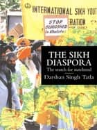 The Sikh Diaspora - The Search For Statehood ebook by Darsham Singh Tatla
