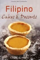 Mini Filipino Cakes and Desserts ebook by Olizon-Chikiamco