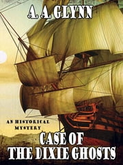 Case of the Dixie Ghosts - An Historical Mystery ebook by A. A. Glynn