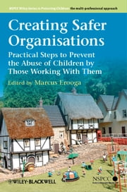 Creating Safer Organisations - Practical Steps to Prevent the Abuse of Children by Those Working With Them ebook by Marcus Erooga