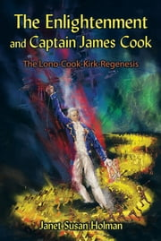 The Enlightenment and Captain James Cook - The Lono-Cook-Kirk-Regenesis ebook by Janet Susan Holman