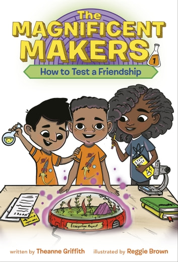 The Magnificent Makers #1: How to Test a Friendship ebook by Theanne Griffith
