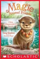 Chloe Slipperslide's Secret (Magic Animal Friends #11) ebook by Daisy Meadows