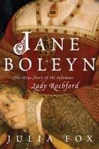 Jane Boleyn - The True Story of the Infamous Lady Rochford ebook by Julia Fox