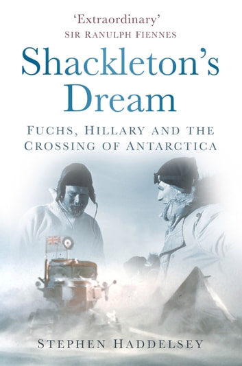 Shackleton's Dream - Fuchs, Hillary and the Crossing of Antarctica ebook by Stephen Haddelsey