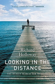 Looking In the Distance - The Human Seach for Meaning ebook by Richard Holloway