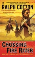 Crossing Fire River ebook by Ralph Cotton