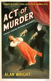 Act of Murder - A Victorian Mystery ebook by Alan J. Wright