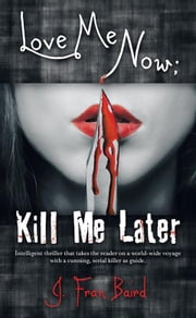Love Me Now; Kill Me Later ebook by J. Fran Baird