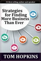 Strategies for Finding More Business Than Ever ebook by Tom Hopkins