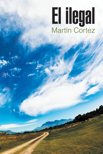 El ilegal ebook by Martín Cortez