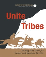 Unite the Tribes - Ending Turf Wars for Career and Business Success ebook by Christopher Duncan