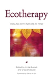 Ecotherapy - Healing with Nature in Mind ebook by Linda Buzzell,Craig Chalquist