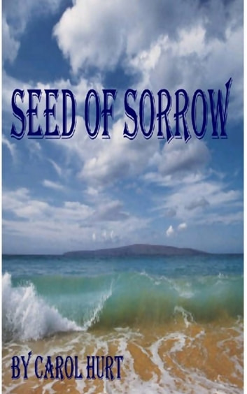 Seed Of Sorrow ebook by Carol Hurt