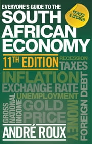 Everyone's Guide to the South African Economy ebook by André Roux