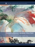 Transforming World Politics - From Empire to Multiple Worlds ebook by Anna M. Agathangelou, L.H.M. Ling