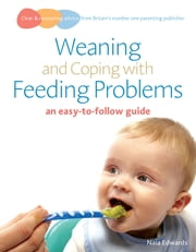 Weaning and Coping with Feeding Problems - an easy-to-follow guide ebook by Naia Edwards