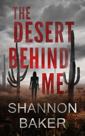 The Desert Behind Me ebook by Shannon Baker
