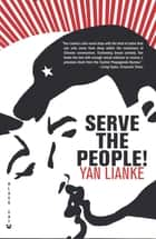 Serve the People! - A Novel ebook by Yan Lianke, Julia Lovell