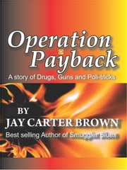 Operation Payback - A story of Drugs, Guns and Poli-tricks ebook by Jay Carter Brown