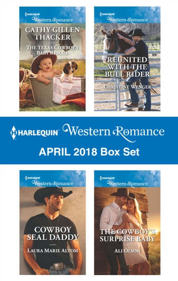 Harlequin Western Romance April 2018 Box Set - The Texas Cowboy's Baby Rescue\Cowboy SEAL Daddy\Reunited with the Bull Rider\The Cowboy's Surprise Baby ebook by Cathy Gillen Thacker,Laura Marie Altom,Christine Wenger,Ali Olson