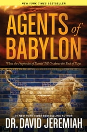 Agents of Babylon - What the Prophecies of Daniel Tell Us about the End of Days ebook by David Jeremiah