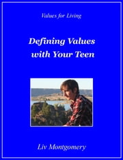 Defining Values with Your Teen - Values for Living ebook by Liv Montgomery