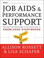 Job Aids and Performance Support - Moving From Knowledge in the Classroom to Knowledge Everywhere ebook by Allison Rossett,Lisa Schafer