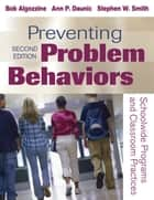 Preventing Problem Behaviors ebook by Dr. Ann P Daunic,Stephen W. Smith,Bob Algozzine