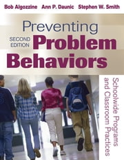 Preventing Problem Behaviors - Schoolwide Programs and Classroom Practices ebook by Dr. Ann P Daunic,Stephen W. Smith,Bob Algozzine