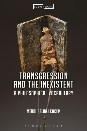 Transgression and the Inexistent - A Philosophical Vocabulary eBook by Mehdi Belhaj Kacem