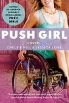 Push Girl - A Novel ebook by Chelsie Hill, Jessica Love