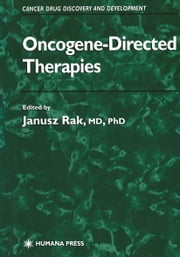 Oncogene-Directed Therapies ebook by Janusz W. Rak