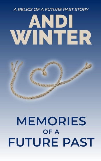 Memories of a Future Past - Relics of a Future Past, #1 ebook by Andi Winter