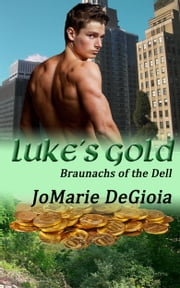 Luke's Gold - Book One of the Braunachs of the Dell Series ebook by JoMarie DeGioia
