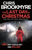The Last Day of Christmas - The Fall of Jack Parlabane (short story) ebook by Chris Brookmyre