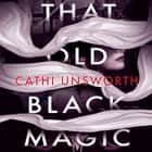 That Old Black Magic audiobook by Cathi Unsworth