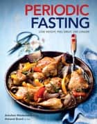 Periodic Fasting: Lose Weight, Feel Great, Live Longer ebook by Annchen Weidemann
