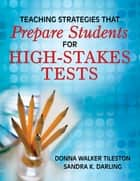 Teaching Strategies That Prepare Students for High-Stakes Tests ebook by Donna E. Walker Tileston, Sandra K. Darling