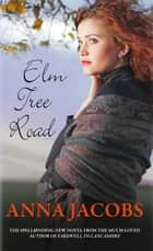Elm Tree Road - The next heartwarming instalment in the Wiltshire Girls series ebook by Anna Jacobs