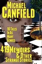 419 Memoirs & Other Strange Stories ebook by Michael Canfield